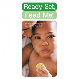 Ready, Set, Feed Me! A Guide to Feeding Your Baby the First Year